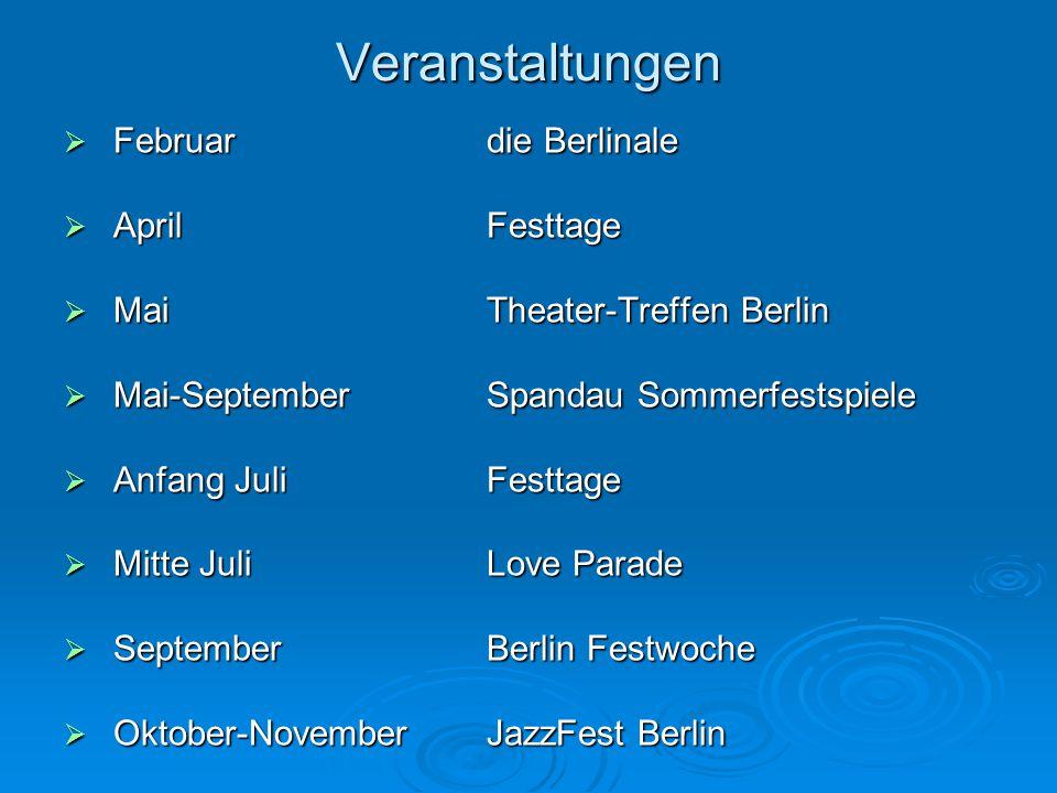 Veranstaltungen  Februar die Berlinale  AprilFesttage  Mai Theater-Treffen Berlin  Mai-September Spandau Sommerfestspiele  Anfang JuliFesttage  Mitte Juli Love Parade  September Berlin Festwoche  Oktober-November JazzFest Berlin