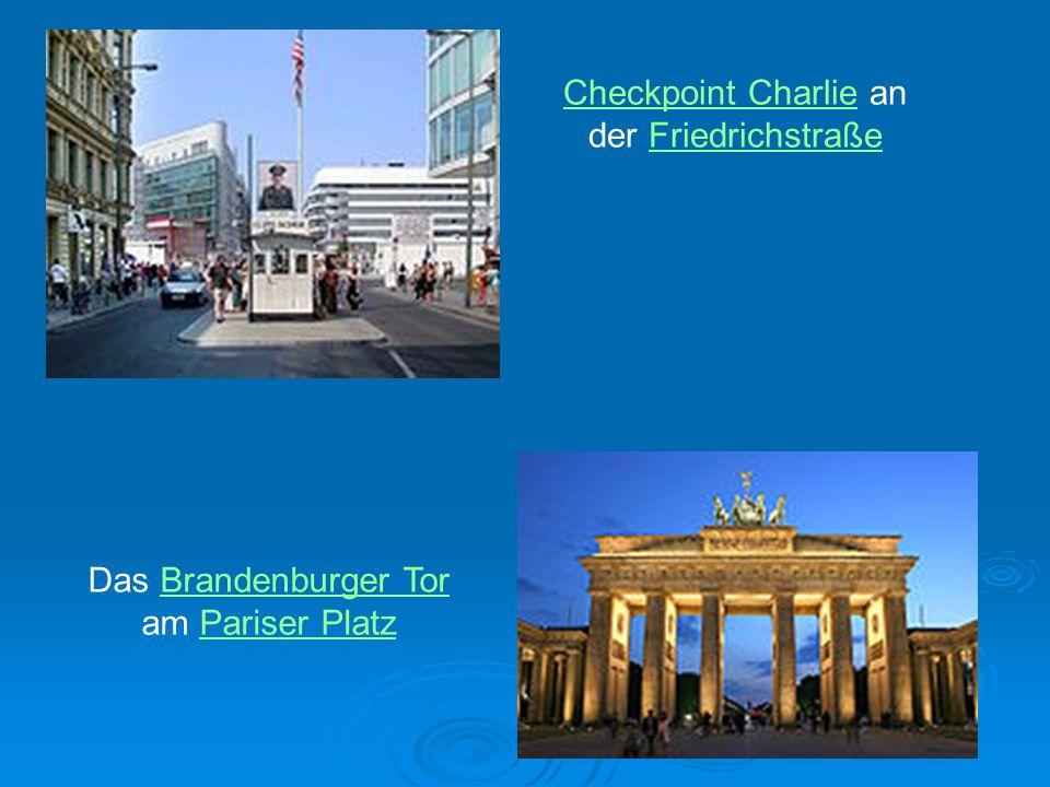 Checkpoint CharlieCheckpoint Charlie an der FriedrichstraßeFriedrichstraße Das Brandenburger TorBrandenburger Tor am Pariser PlatzPariser Platz