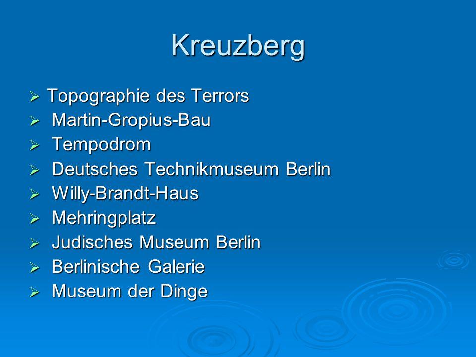 Kreuzberg  Topographie des Terrors  Martin-Gropius-Bau  Tempodrom  Deutsches Technikmuseum Berlin  Willy-Brandt-Haus  Mehringplatz  Judisches Museum Berlin  Berlinische Galerie  Museum der Dinge