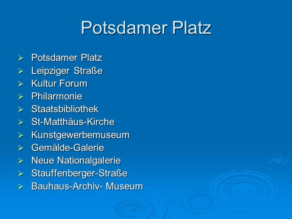 Potsdamer Platz  Potsdamer Platz  Leipziger Straße  Kultur Forum  Philarmonie  Staatsbibliothek  St-Matthäus-Kirche  Kunstgewerbemuseum  Gemälde-Galerie  Neue Nationalgalerie  Stauffenberger-Straße  Bauhaus-Archiv- Museum