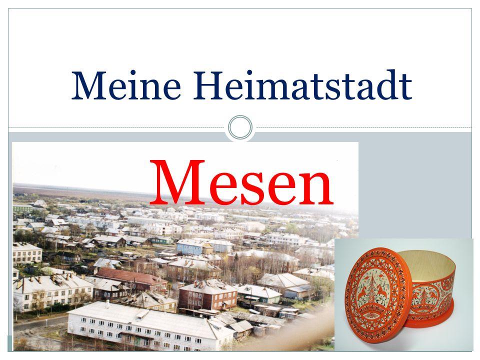 Die Stadt Mesen liegt im Norden Ruβlands, am Fluβ Mesen.