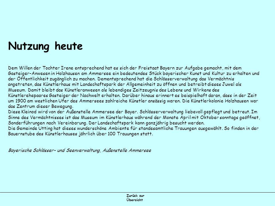 Zurück zur Übersicht Nutzung heute Dem Willen der Tochter Irene entsprechend hat es sich der Freistaat Bayern zur Aufgabe gemacht, mit dem Gasteiger-Anwesen in Holzhausen am Ammersee ein bedeutendes Stück bayerischer Kunst und Kultur zu erhalten und der Öffentlichkeit zugänglich zu machen.