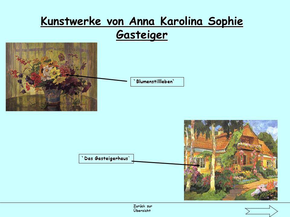 Zurück zur Übersicht Kunstwerke von Anna Karolina Sophie Gasteiger `Blumenstillleben` `Das Gasteigerhaus`