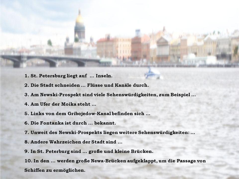 1. St. Petersburg liegt auf … Inseln. 2. Die Stadt schneiden … Flüsse und Kanäle durch.
