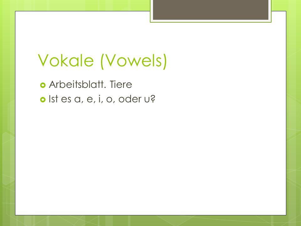 Vokale (Vowels)  Arbeitsblatt. Tiere  Ist es a, e, i, o, oder u?