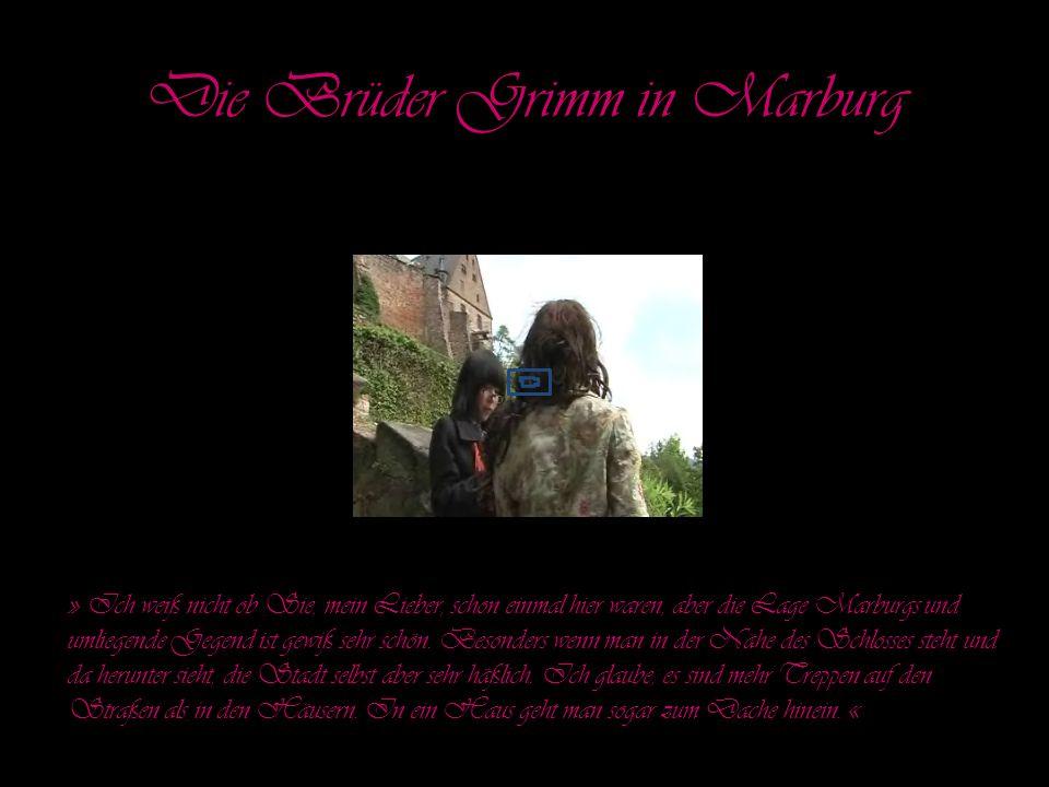 Die Brüder Grimm in Marburg » Ich weiß nicht ob Sie, mein Lieber, schon einmal hier waren, aber die Lage Marburgs und umliegende Gegend ist gewiß sehr