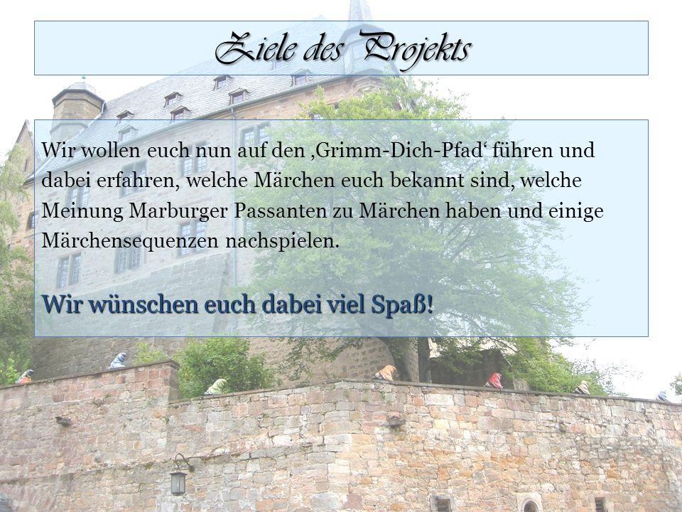 Wir wollen euch nun auf den 'Grimm-Dich-Pfad' führen und dabei erfahren, welche Märchen euch bekannt sind, welche Meinung Marburger Passanten zu Märch