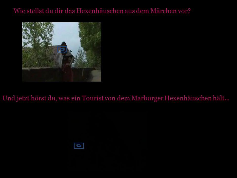 Und jetzt hörst du, was ein Tourist von dem Marburger Hexenhäuschen hält... Wie stellst du dir das Hexenhäuschen aus dem Märchen vor?
