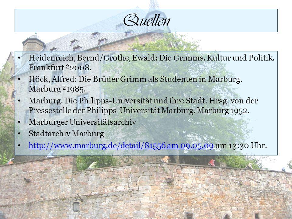 Quellen Heidenreich, Bernd/Grothe, Ewald: Die Grimms. Kultur und Politik. Frankfurt ²2008. Höck, Alfred: Die Brüder Grimm als Studenten in Marburg. Ma