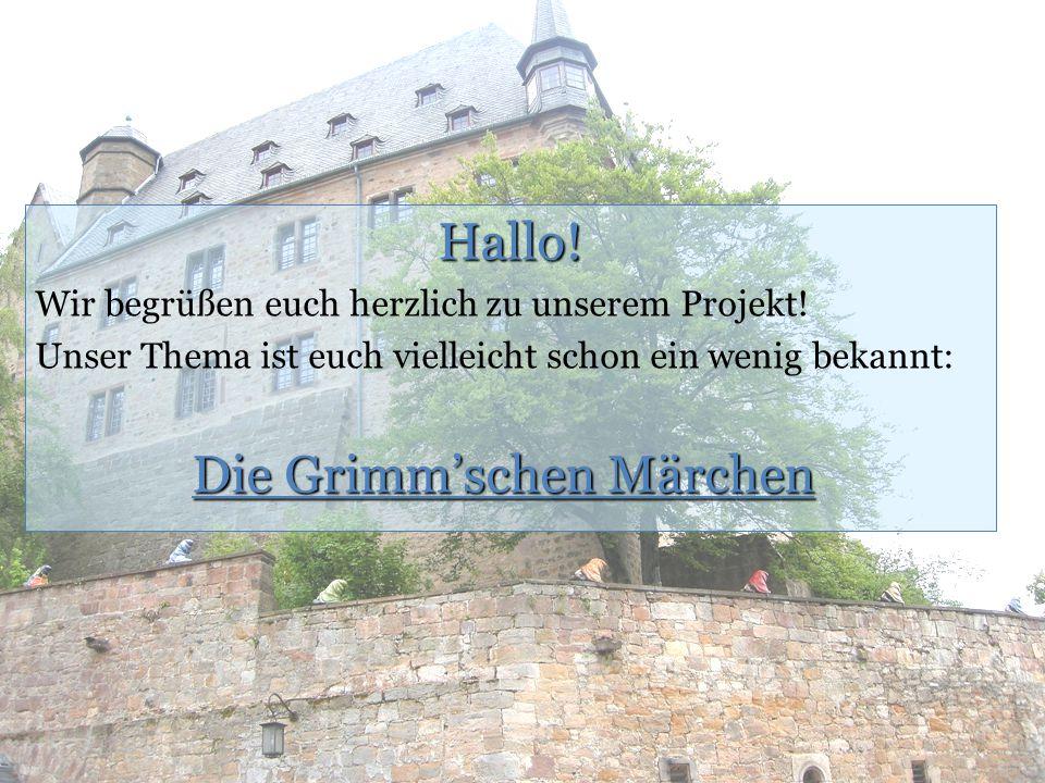 Hallo! Wir begrüßen euch herzlich zu unserem Projekt! Unser Thema ist euch vielleicht schon ein wenig bekannt: Die Grimm'schen Märchen