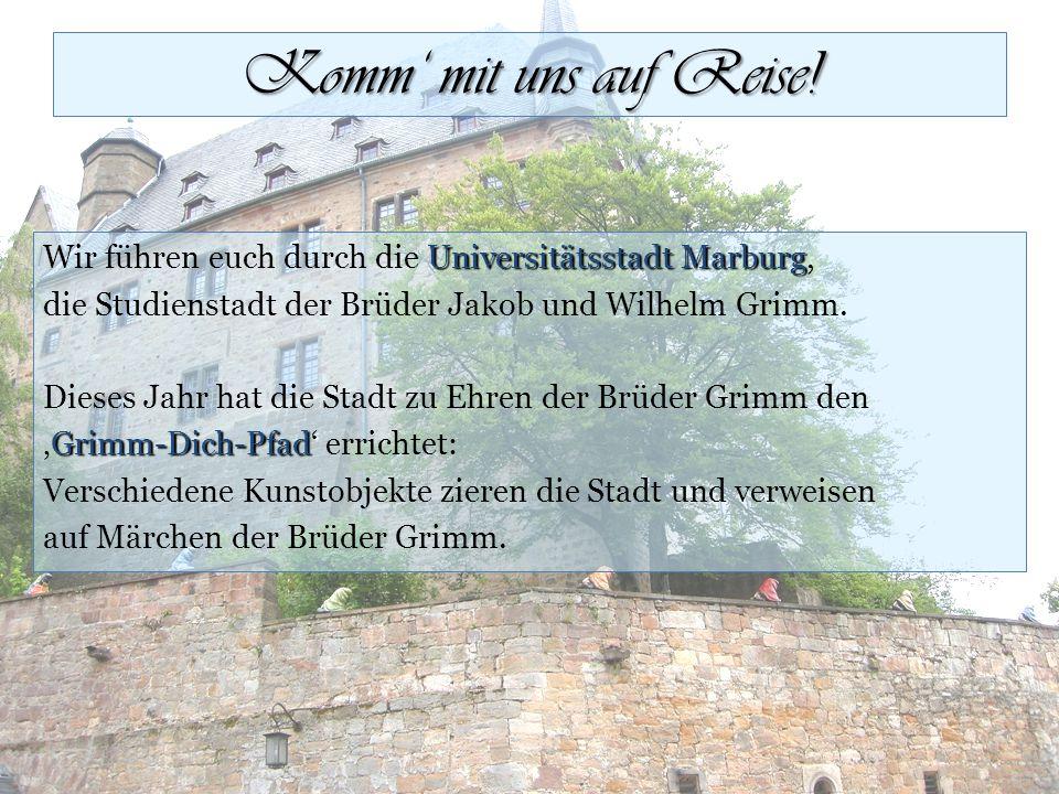 Universitätsstadt Marburg Wir führen euch durch die Universitätsstadt Marburg, die Studienstadt der Brüder Jakob und Wilhelm Grimm. Dieses Jahr hat di