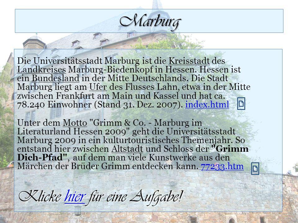 Marburg Die Universitätsstadt Marburg ist die Kreisstadt des Landkreises Marburg-Biedenkopf in Hessen. Hessen ist ein Bundesland in der Mitte Deutschl