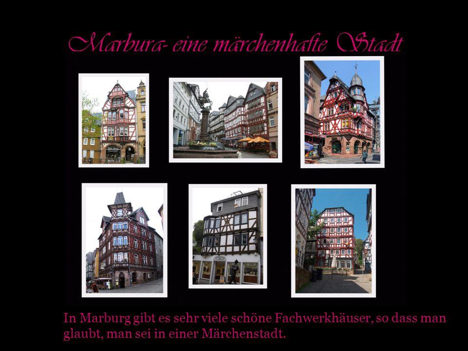 Marburg- eine märchenhafte Stadt In Marburg gibt es sehr viele schöne Fachwerkhäuser, so dass man glaubt, man sei in einer Märchenstadt.