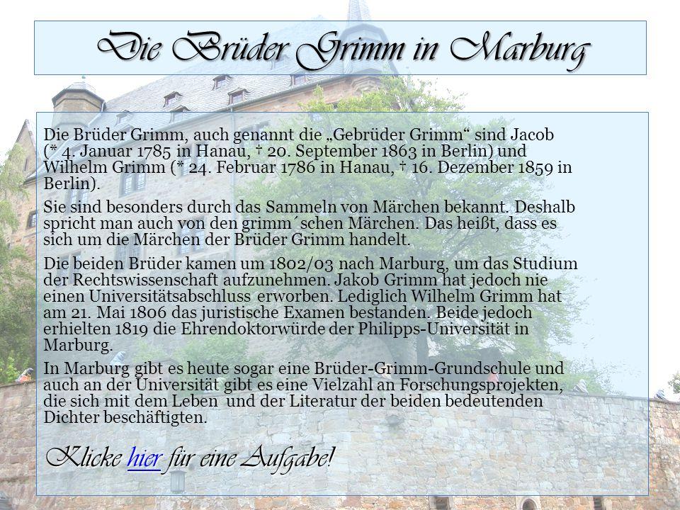 """Die Brüder Grimm in Marburg Die Brüder Grimm, auch genannt die """"Gebrüder Grimm"""" sind Jacob (* 4. Januar 1785 in Hanau, † 20. September 1863 in Berlin)"""