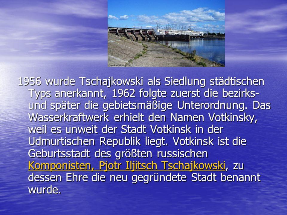 1956 wurde Tschajkowski als Siedlung städtischen Typs anerkannt, 1962 folgte zuerst die bezirks- und später die gebietsmäßige Unterordnung. Das Wasser