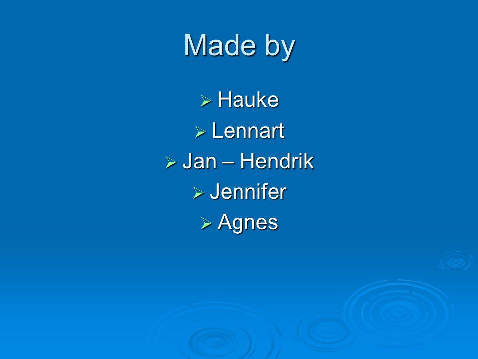 Made by  Hauke  Lennart  Jan – Hendrik  Jennifer  Agnes