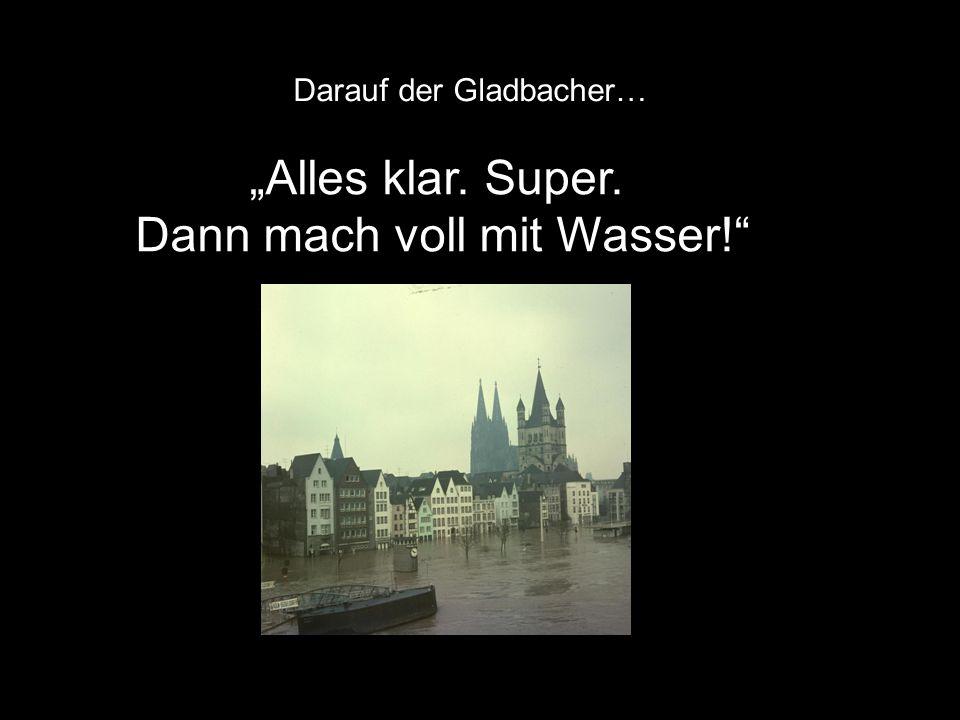 """""""Alles klar. Super. Dann mach voll mit Wasser!"""" Darauf der Gladbacher…"""