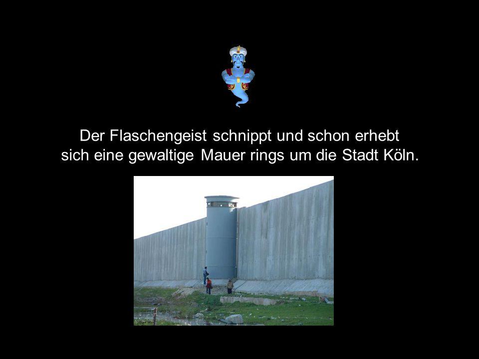 Der Flaschengeist schnippt und schon erhebt sich eine gewaltige Mauer rings um die Stadt Köln.