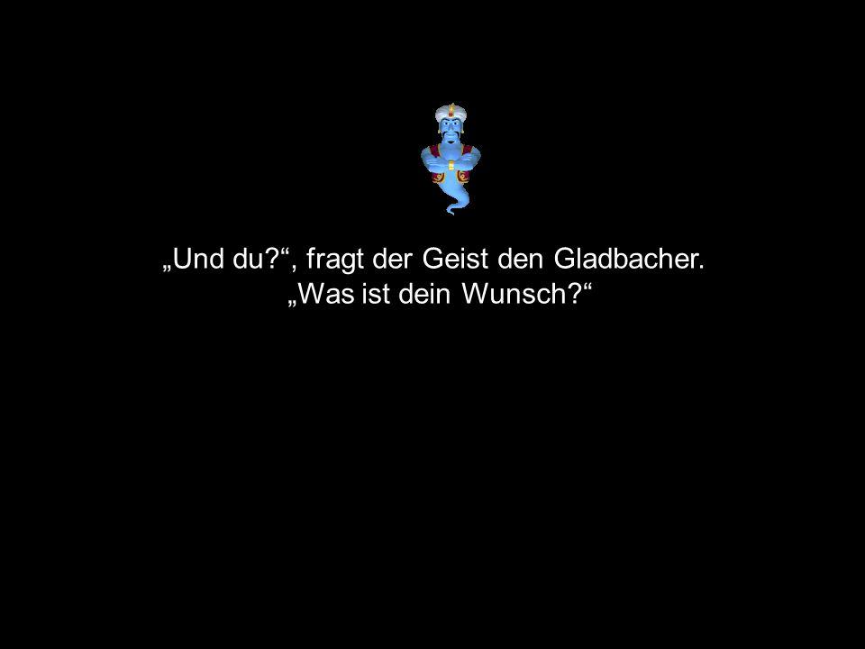 """""""Und du?"""", fragt der Geist den Gladbacher. """"Was ist dein Wunsch?"""""""