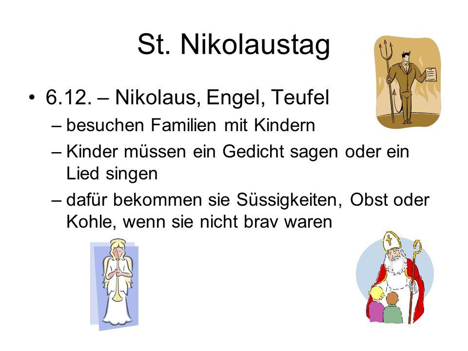 St. Nikolaustag 6.12. – Nikolaus, Engel, Teufel –besuchen Familien mit Kindern –Kinder müssen ein Gedicht sagen oder ein Lied singen –dafür bekommen s