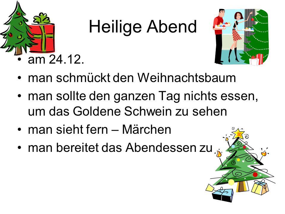 Heilige Abend am 24.12. man schmückt den Weihnachtsbaum man sollte den ganzen Tag nichts essen, um das Goldene Schwein zu sehen man sieht fern – Märch
