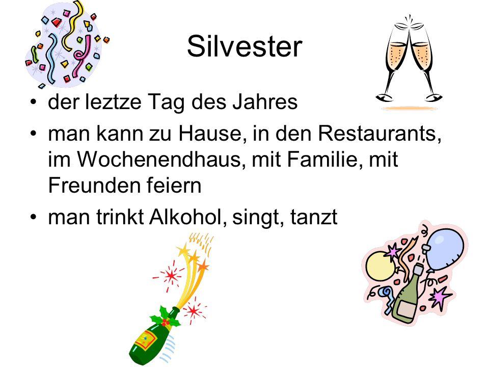 Silvester der leztze Tag des Jahres man kann zu Hause, in den Restaurants, im Wochenendhaus, mit Familie, mit Freunden feiern man trinkt Alkohol, sing
