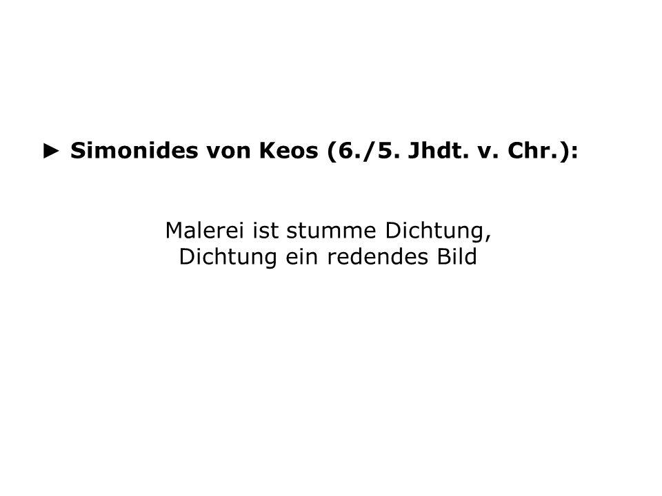 ► Simonides von Keos (6./5. Jhdt. v. Chr.): Malerei ist stumme Dichtung, Dichtung ein redendes Bild