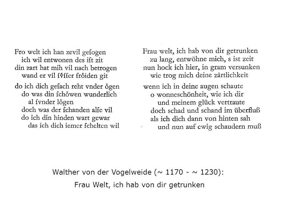 Walther von der Vogelweide (~ 1170 - ~ 1230): Frau Welt, ich hab von dir getrunken