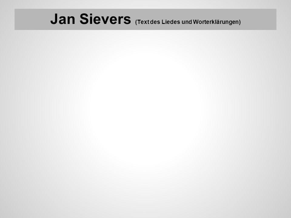 Jan Sievers (Text des Liedes und Worterklärungen)