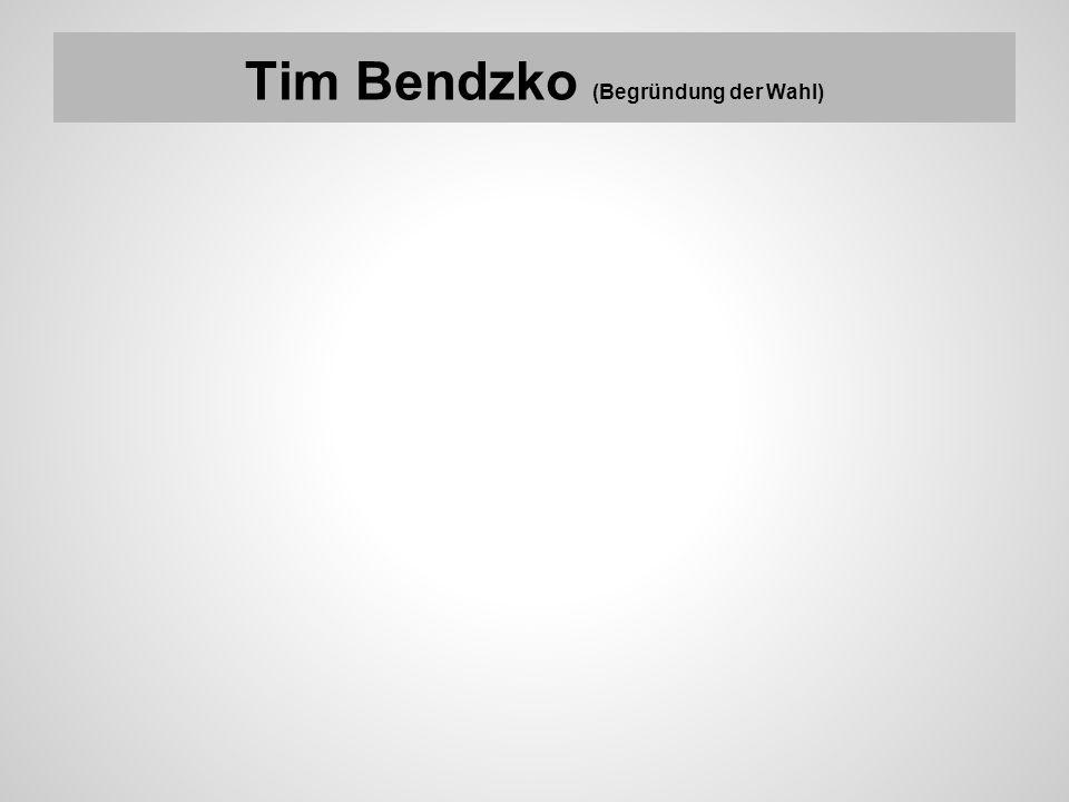 Tim Bendzko (Begründung der Wahl)