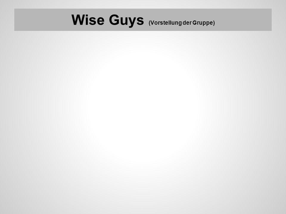 Wise Guys (Vorstellung der Gruppe)