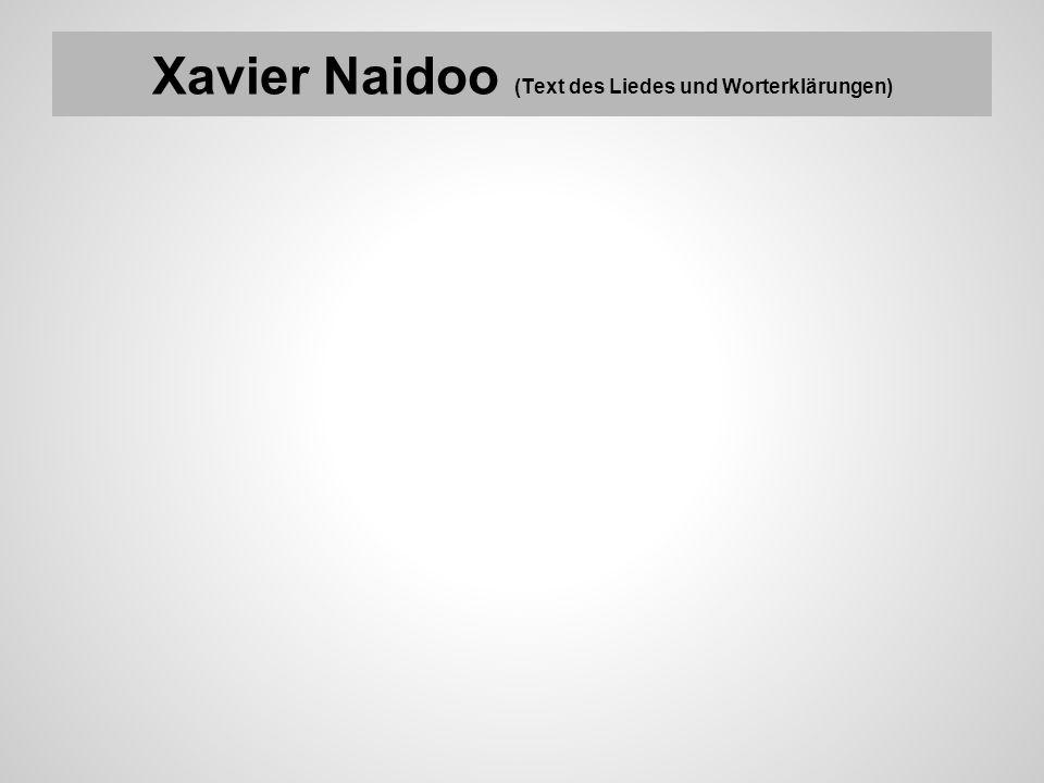 Xavier Naidoo (Text des Liedes und Worterklärungen)