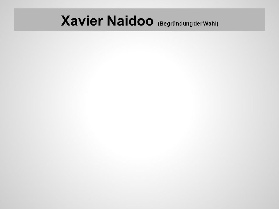 Xavier Naidoo (Begründung der Wahl)