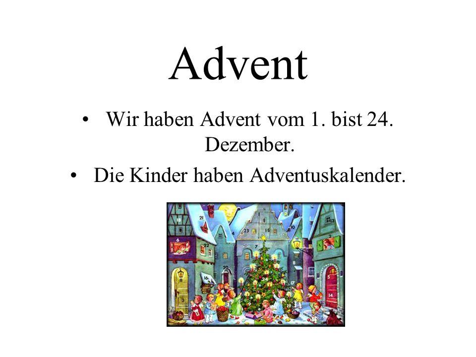 Advent Wir haben Advent vom 1. bist 24. Dezember. Die Kinder haben Adventuskalender.