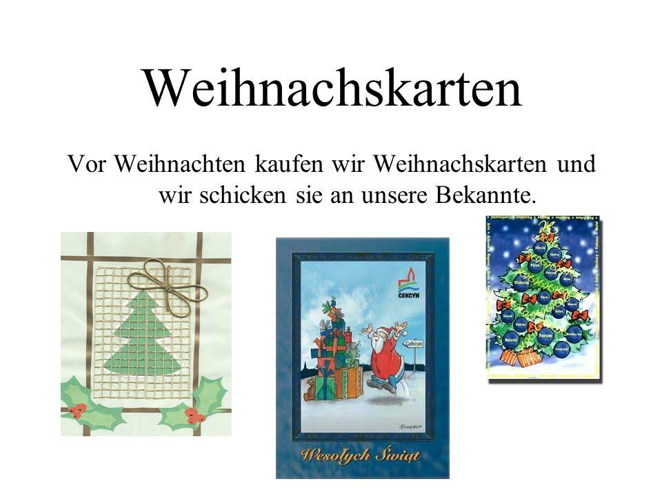 Weihnachskarten Vor Weihnachten kaufen wir Weihnachskarten und wir schicken sie an unsere Bekannte.