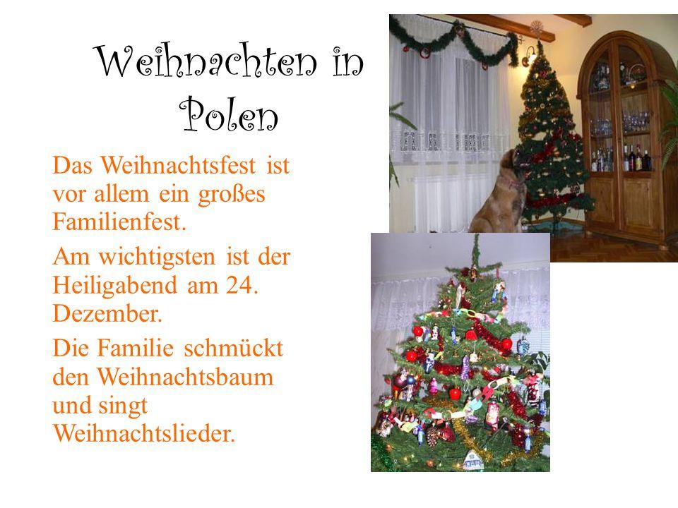 Weihnachten in Polen Das Weihnachtsfest ist vor allem ein großes Familienfest. Am wichtigsten ist der Heiligabend am 24. Dezember. Die Familie schmück