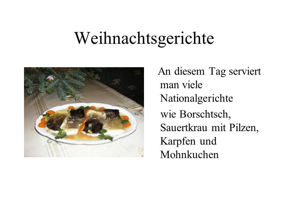 Weihnachtsgerichte An diesem Tag serviert man viele Nationalgerichte wie Borschtsch, Sauertkrau mit Pilzen, Karpfen und Mohnkuchen