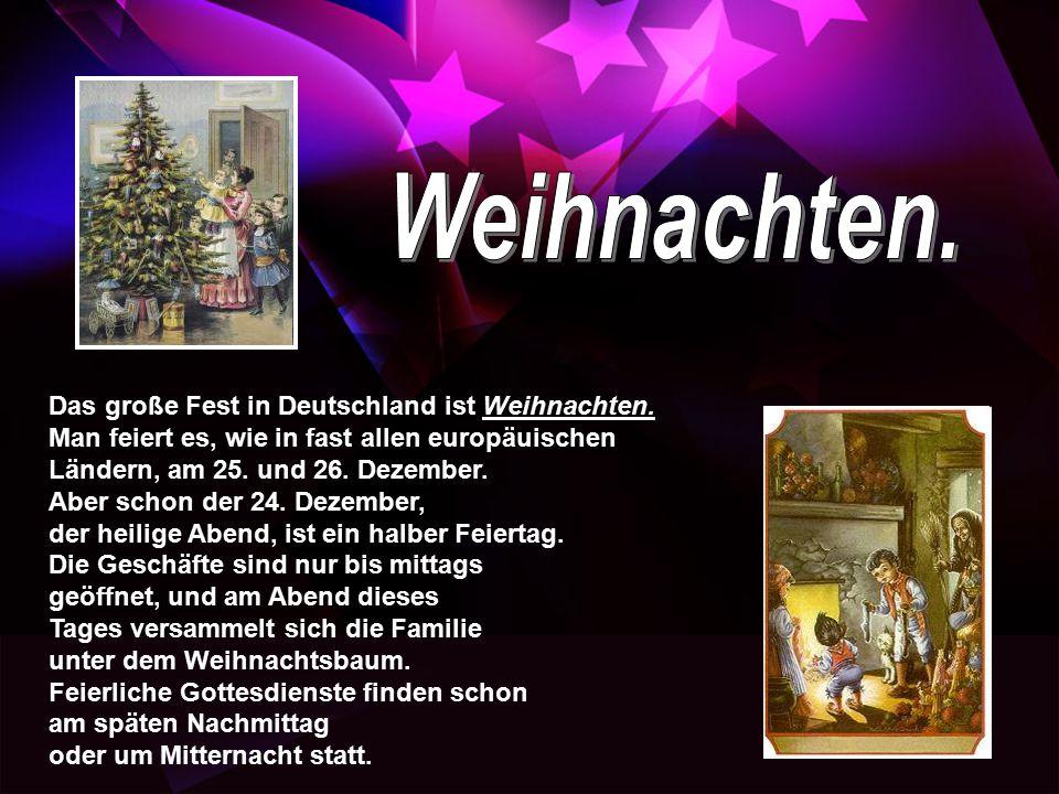 Das große Fest in Deutschland ist Weihnachten. Man feiert es, wie in fast allen europäuischen Ländern, am 25. und 26. Dezember. Aber schon der 24. Dez
