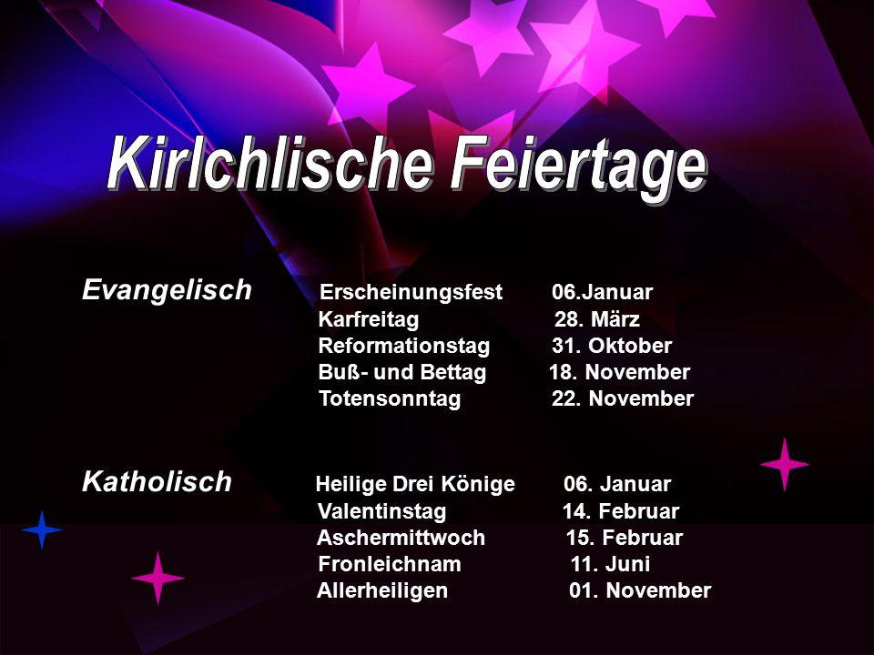 Evangelisch Erscheinungsfest 06.Januar Karfreitag 28. März Reformationstag 31. Oktober Buß- und Bettag 18. November Totensonntag 22. November Katholis