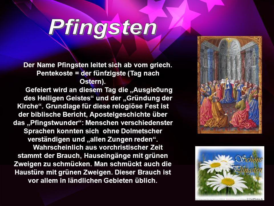 """Der Name Pfingsten leitet sich ab vom griech. Pentekoste = der fünfzigste (Tag nach Ostern). Gefeiert wird an diesem Tag die """"Ausgie0ung des Heiligen"""