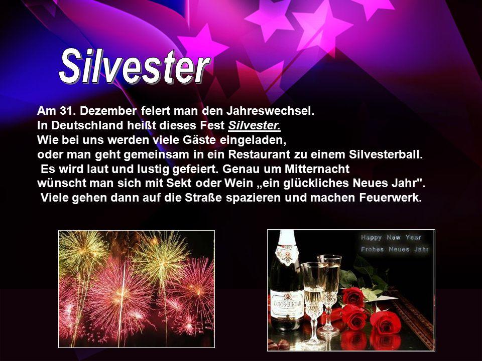 Am 31. Dezember feiert man den Jahreswechsel. In Deutschland heißt dieses Fest Silvester. Wie bei uns werden viele Gäste eingeladen, oder man geht ge
