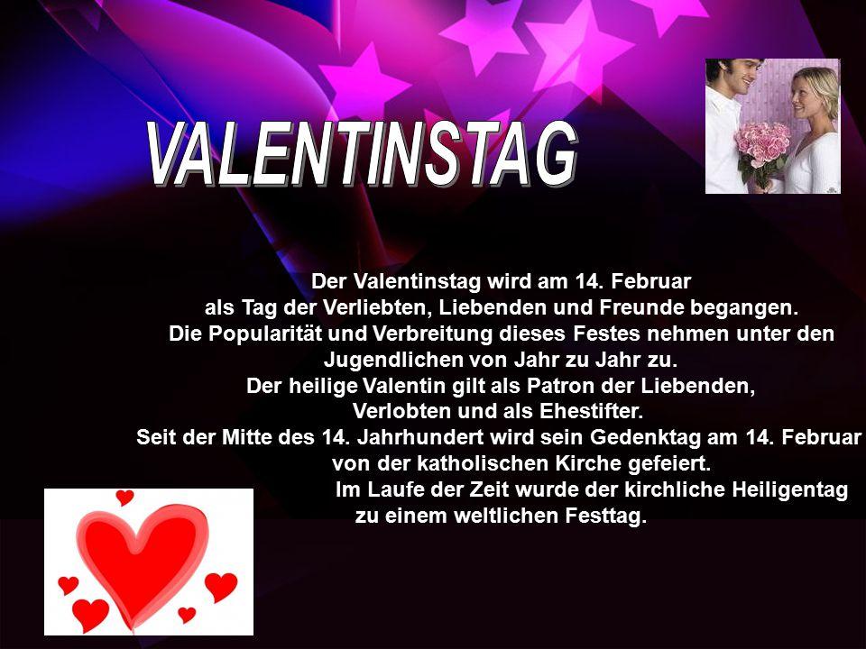 Der Valentinstag wird am 14. Februar als Tag der Verliebten, Liebenden und Freunde begangen. Die Popularität und Verbreitung dieses Festes nehmen unte
