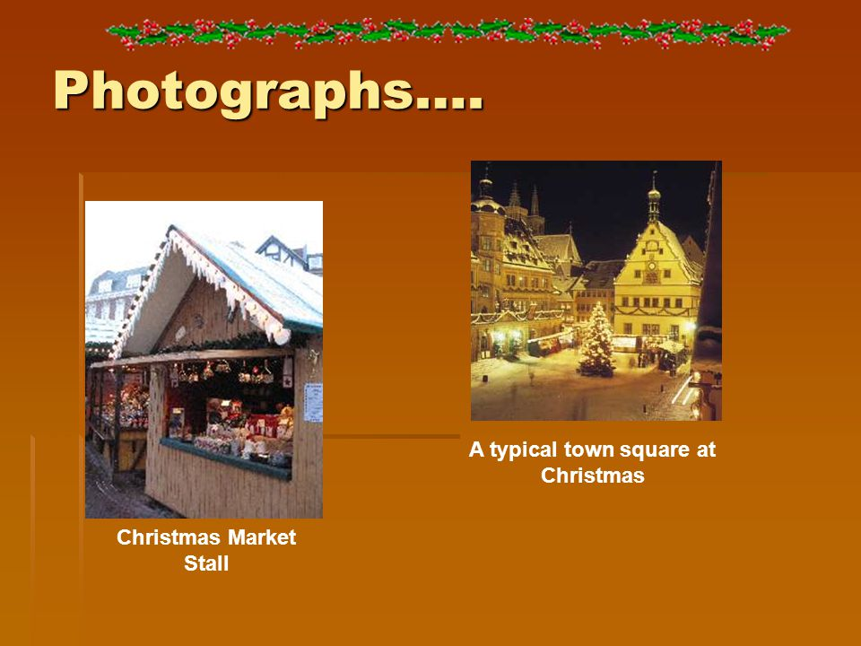 Photographs…. Christmas Market Stall A typical town square at Christmas