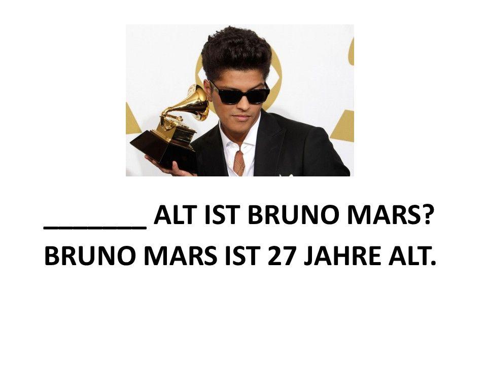 _______ ALT IST BRUNO MARS BRUNO MARS IST 27 JAHRE ALT.