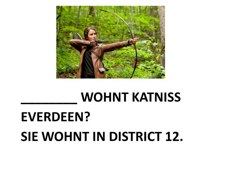 ________ WOHNT KATNISS EVERDEEN SIE WOHNT IN DISTRICT 12.