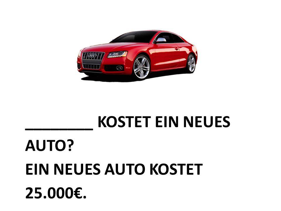 ________ KOSTET EIN NEUES AUTO EIN NEUES AUTO KOSTET 25.000€.