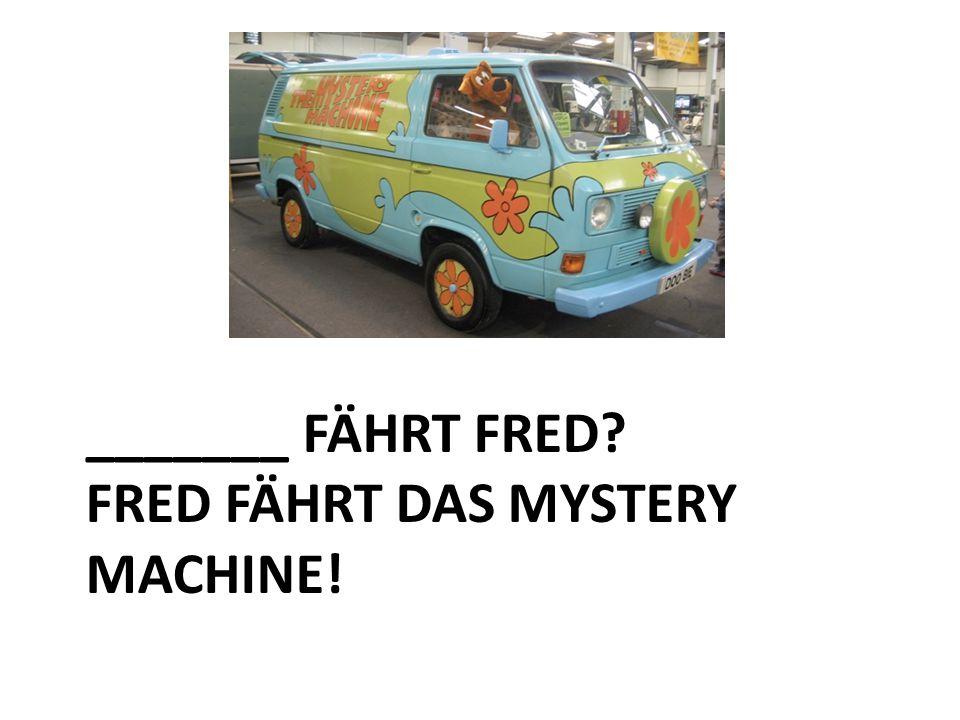 _______ FÄHRT FRED FRED FÄHRT DAS MYSTERY MACHINE!