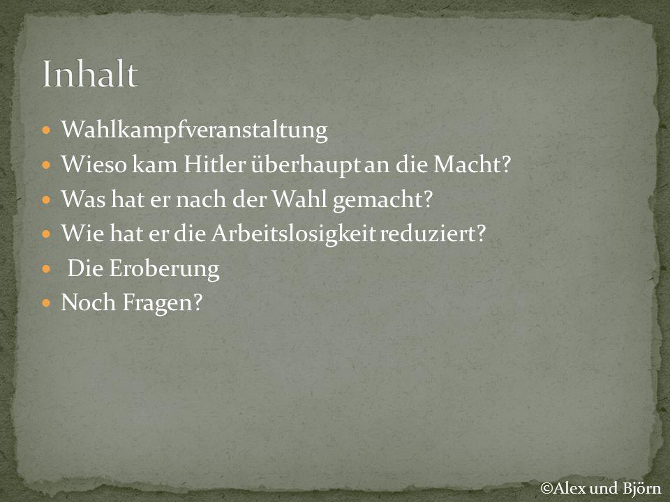 Wahlkampfveranstaltung Wieso kam Hitler überhaupt an die Macht? Was hat er nach der Wahl gemacht? Wie hat er die Arbeitslosigkeit reduziert? Die Erobe