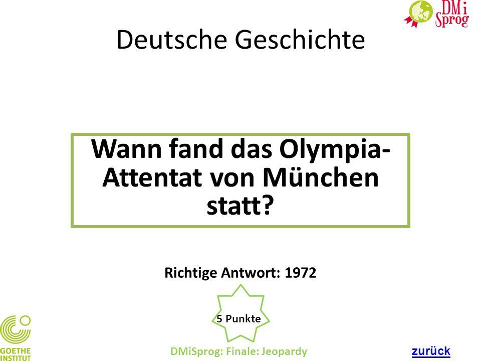 Deutsche Geschichte Wann fand das Olympia- Attentat von München statt? DMiSprog: Finale: Jeopardy 5 Punkte Richtige Antwort: 1972 zurück