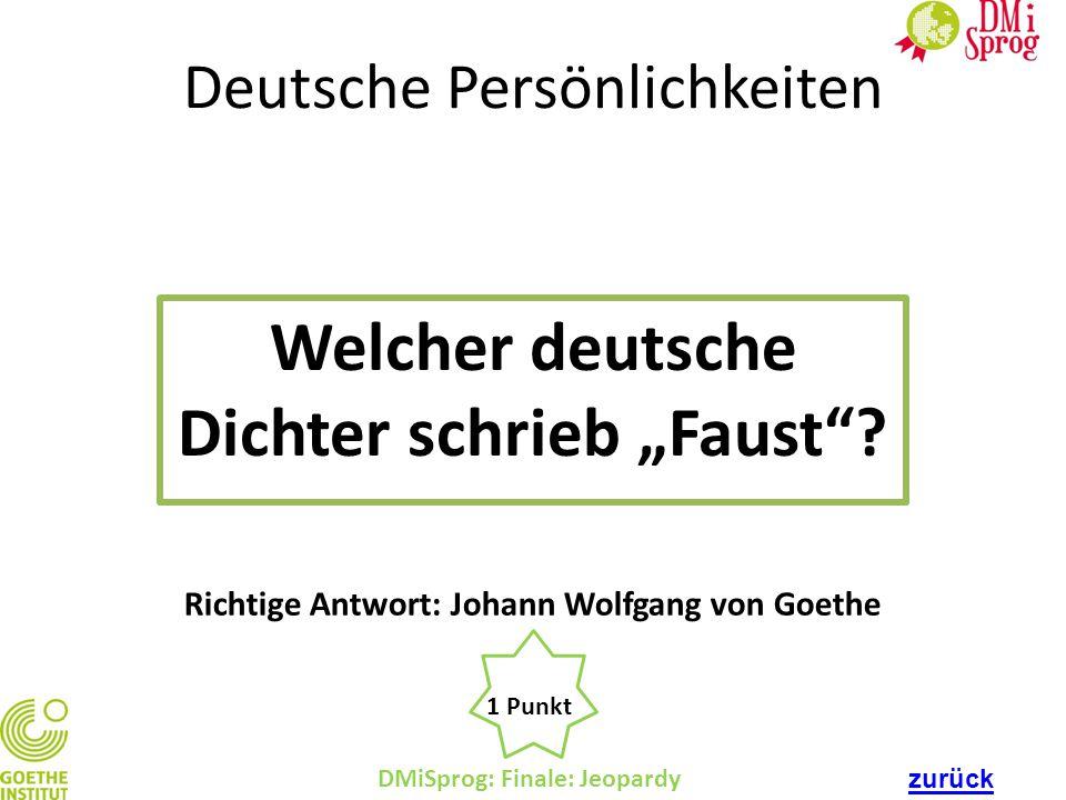 """Deutsche Persönlichkeiten Welcher deutsche Dichter schrieb """"Faust""""? DMiSprog: Finale: Jeopardy 1 Punkt Richtige Antwort: Johann Wolfgang von Goethe zu"""